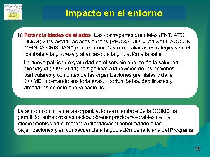 Impacto en el entorno h) Potencialidades de aliados. Las contrapartes gremiales (FNT, ATC, UNAG)