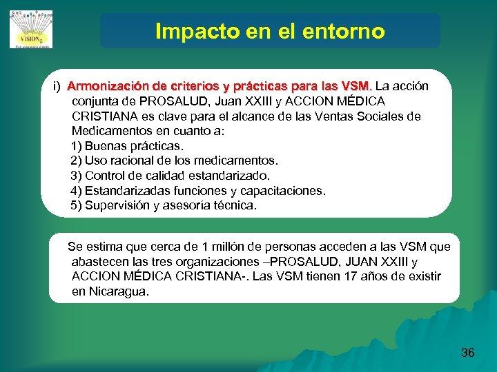 Impacto en el entorno i) Armonización de criterios y prácticas para las VSM. La