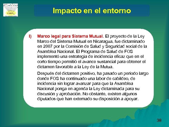 Impacto en el entorno l) Marco legal para Sistema Mutual. El proyecto de la