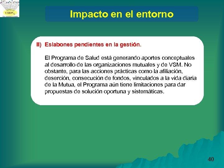 Impacto en el entorno ll) Eslabones pendientes en la gestión. El Programa de Salud