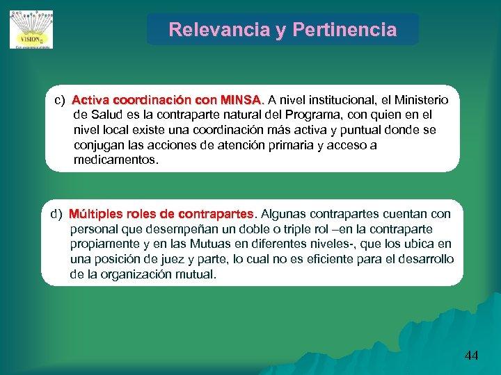 Relevancia y Pertinencia c) Activa coordinación con MINSA. A nivel institucional, el Ministerio de