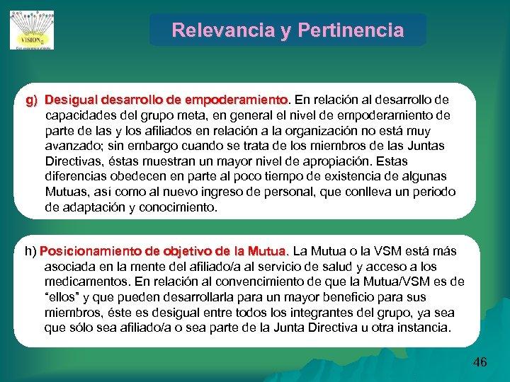 Relevancia y Pertinencia g) Desigual desarrollo de empoderamiento. En relación al desarrollo de empoderamiento