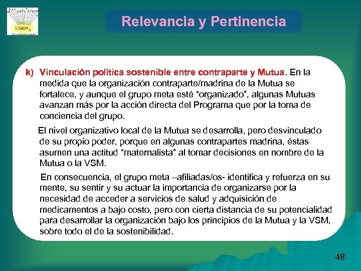 Relevancia y Pertinencia k) Vinculación política sostenible entre contraparte y Mutua. En la medida