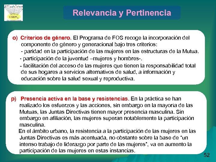 Relevancia y Pertinencia o) Criterios de género. El Programa de FOS recoge la incorporación