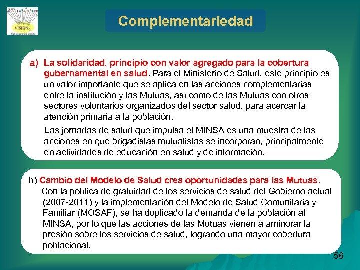 Complementariedad a) La solidaridad, principio con valor agregado para la cobertura gubernamental en salud.