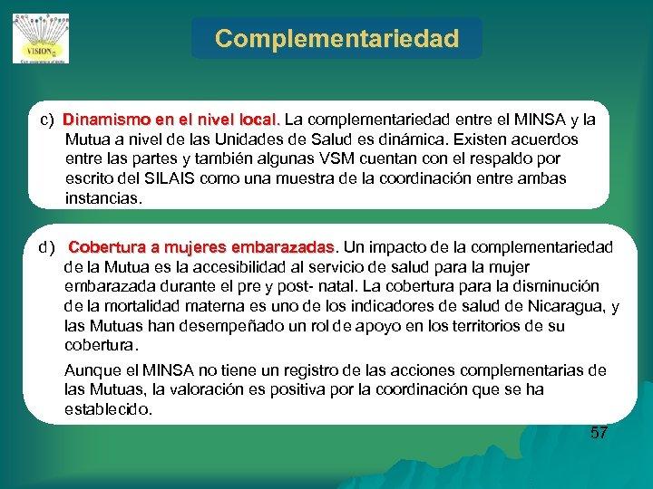 Complementariedad c) Dinamismo en el nivel local. La complementariedad entre el MINSA y la