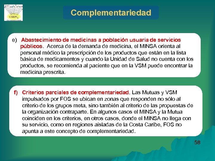 Complementariedad e) Abastecimiento de medicinas a población usuaria de servicios públicos. Acerca de la