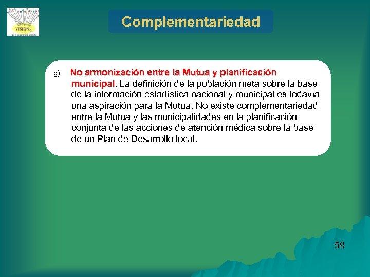 Complementariedad g) No armonización entre la Mutua y planificación municipal. La definición de la