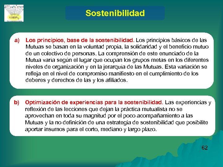 Sostenibilidad a) Los principios, base de la sostenibilidad. Los principios básicos de las Mutuas