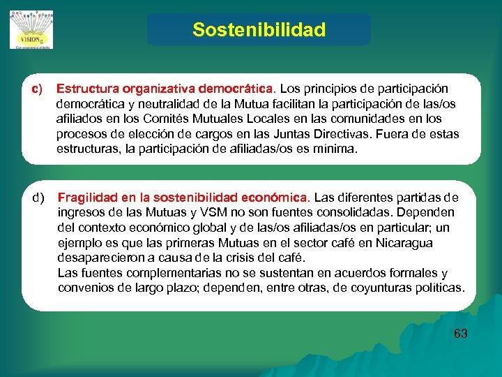 Sostenibilidad c) Estructura organizativa democrática. Los principios de participación democrática y neutralidad de la