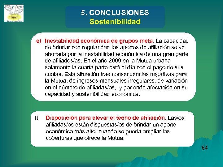 5. CONCLUSIONES Sostenibilidad e) Inestabilidad económica de grupos meta. La capacidad de brindar con
