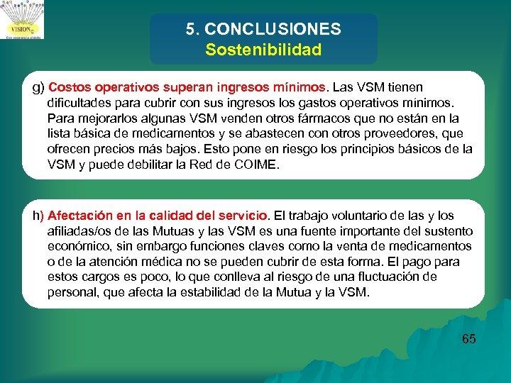 5. CONCLUSIONES Sostenibilidad g) Costos operativos superan ingresos mínimos. Las VSM tienen dificultades para