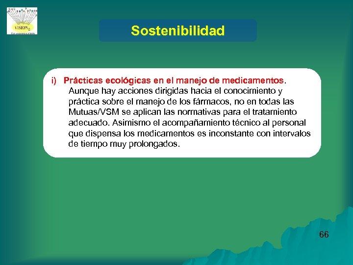 Sostenibilidad i) Prácticas ecológicas en el manejo de medicamentos. Aunque hay acciones dirigidas hacia