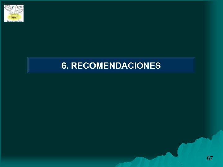 6. RECOMENDACIONES 67
