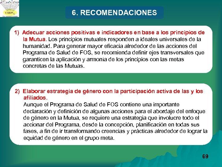 6. RECOMENDACIONES 1) Adecuar acciones positivas e indicadores en base a los principios de