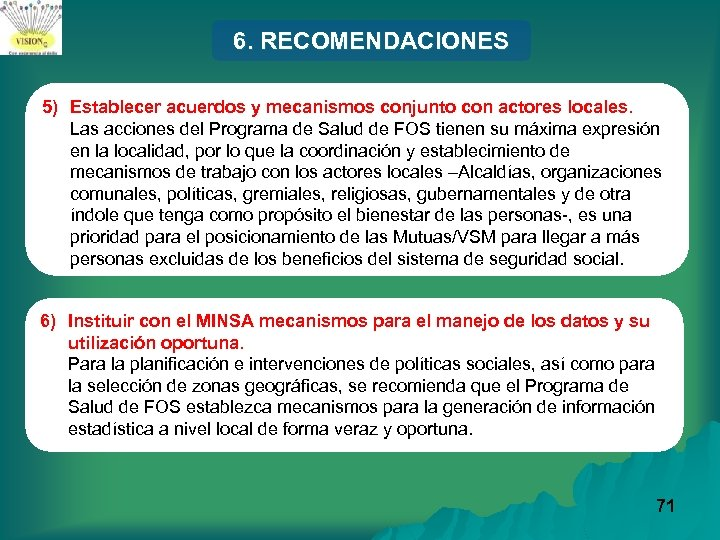 6. RECOMENDACIONES 5) Establecer acuerdos y mecanismos conjunto con actores locales. Las acciones del