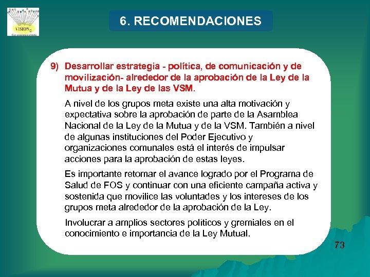 6. RECOMENDACIONES 9) Desarrollar estrategia - política, de comunicación y de movilización- alrededor de