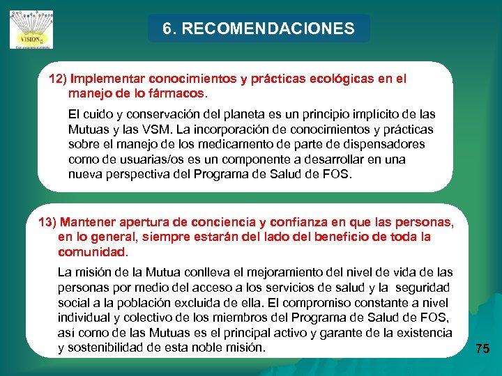 6. RECOMENDACIONES 12) Implementar conocimientos y prácticas ecológicas en el manejo de lo fármacos.