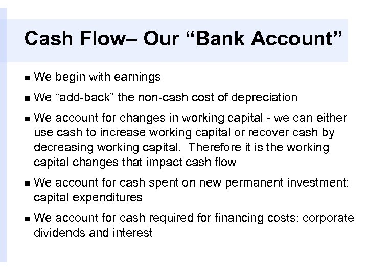 """Cash Flow– Our """"Bank Account"""" n We begin with earnings n We """"add-back"""" the"""