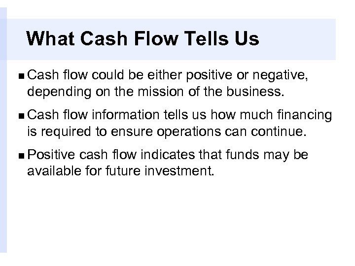 What Cash Flow Tells Us n Cash flow could be either positive or negative,