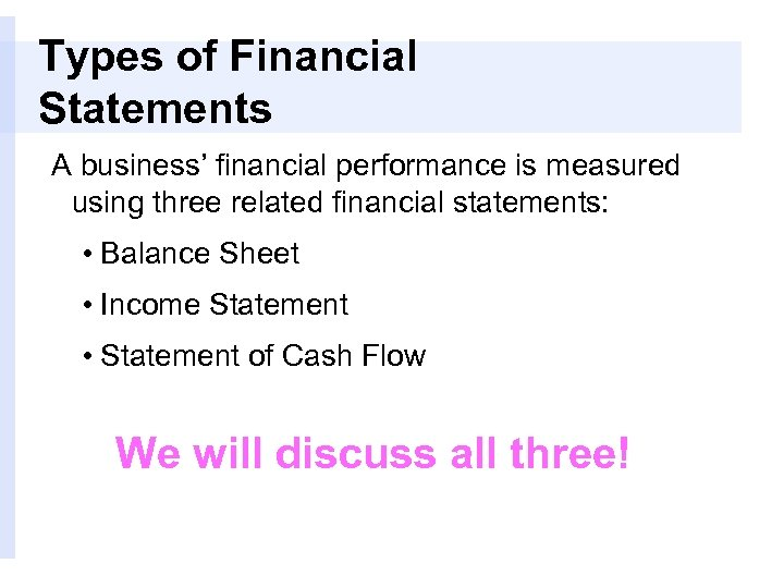 Types of Financial Statements A business' financial performance is measured using three related financial