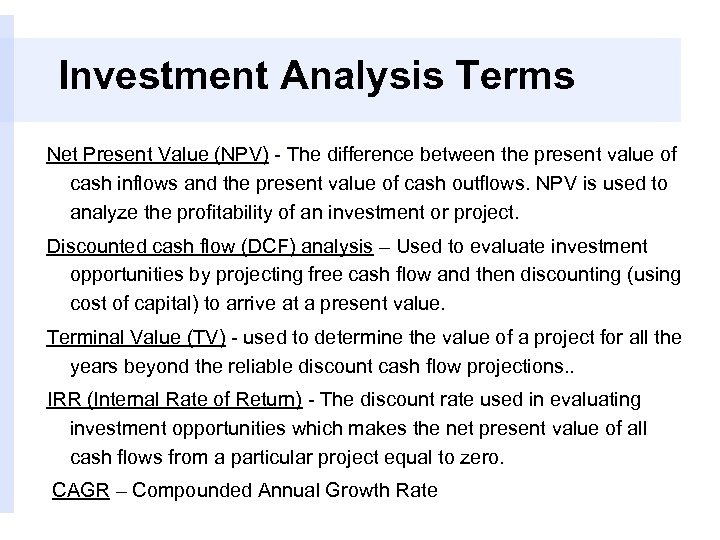 Investment Analysis Terms Net Present Value (NPV) - The difference between the present value