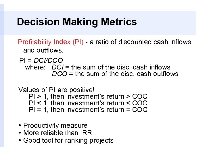 Decision Making Metrics Profitability Index (PI) - a ratio of discounted cash inflows and