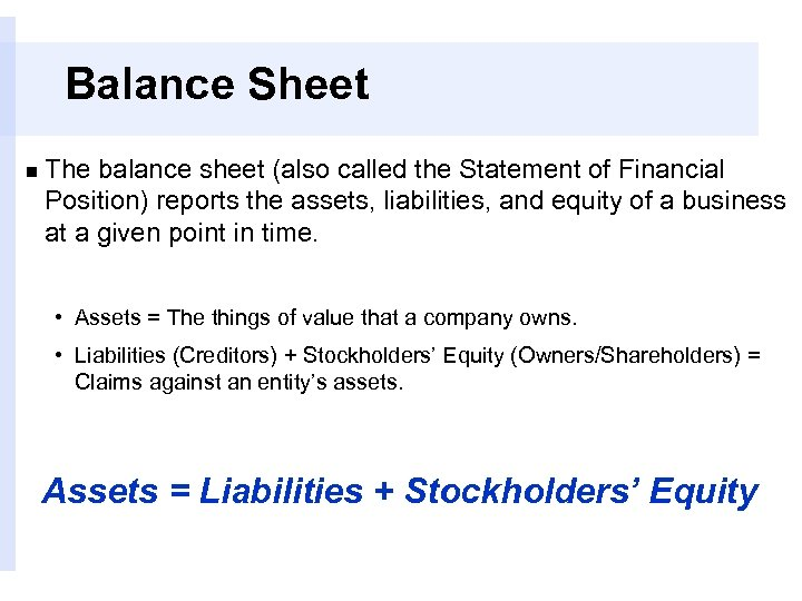 Balance Sheet n The balance sheet (also called the Statement of Financial Position) reports