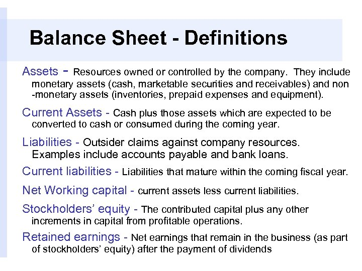 Balance Sheet - Definitions Assets - Resources owned or controlled by the company. They