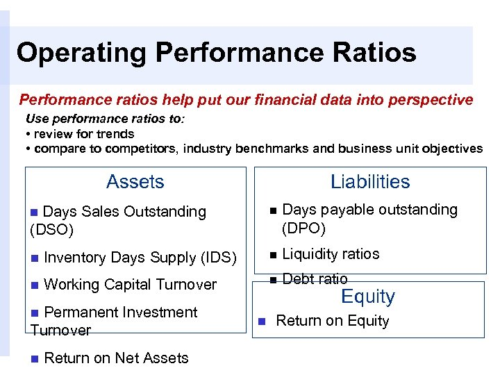 Operating Performance Ratios Performance ratios help put our financial data into perspective Use performance
