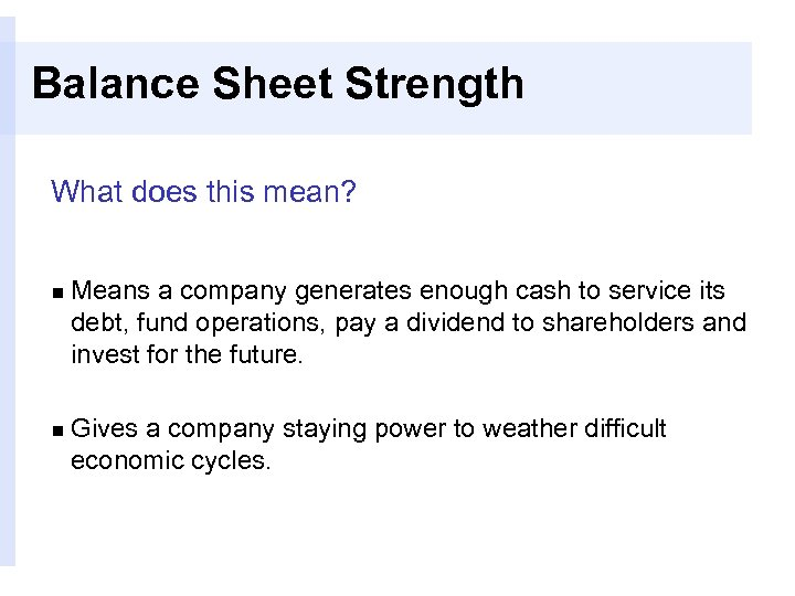 Balance Sheet Strength What does this mean? n Means a company generates enough cash
