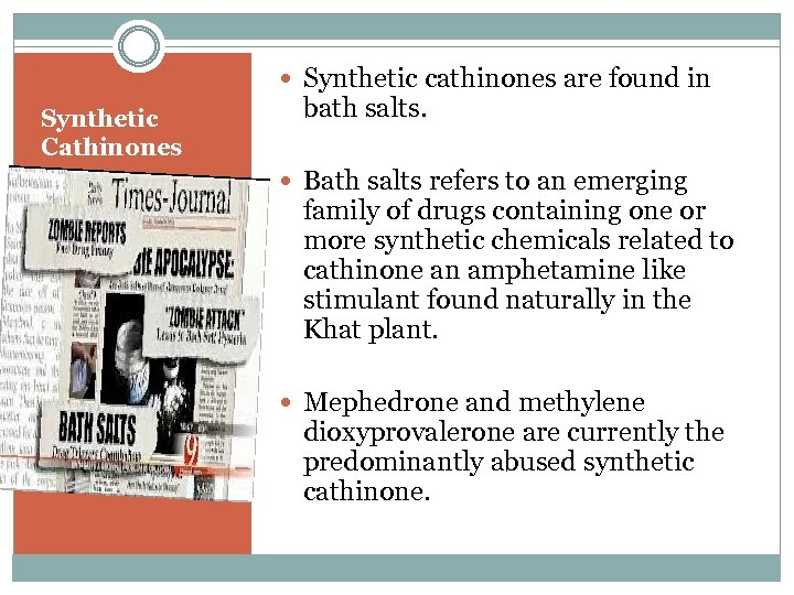 Synthetic cathinones are found in Synthetic Cathinones bath salts. Bath salts refers to