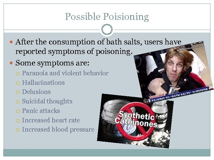 Possible Poisioning After the consumption of bath salts, users have reported symptoms of poisoning.