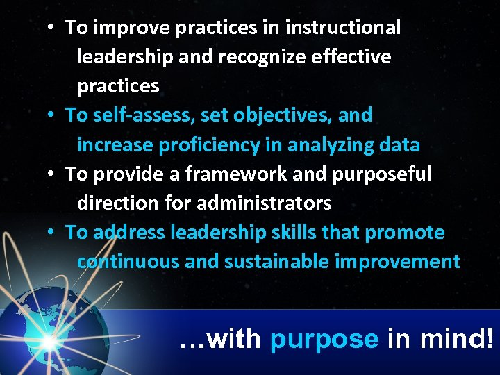 • To improve practices in instructional leadership and recognize effective practices • To