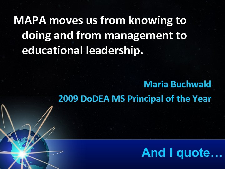 MAPA moves us from knowing to doing and from management to educational leadership. Maria
