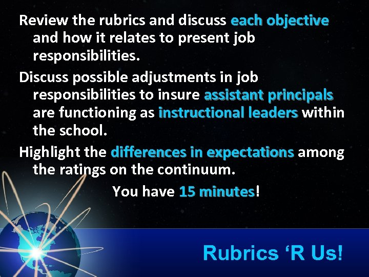 Review the rubrics and discuss each objective and how it relates to present job