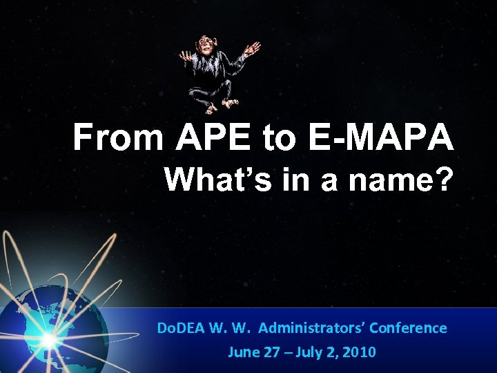 From APE to E-MAPA What's in a name? Do. DEA W. W. Administrators' Conference