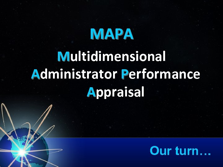MAPA Multidimensional Administrator Performance Appraisal Our turn…