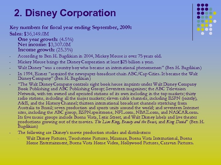 2. Disney Corporation Key numbers for fiscal year ending September, 2009: Sales: $36, 149.
