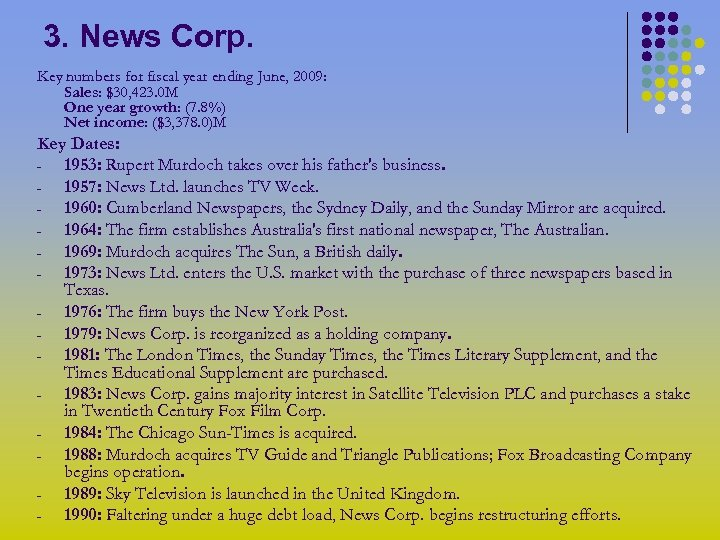 3. News Corp. Key numbers for fiscal year ending June, 2009: Sales: $30, 423.