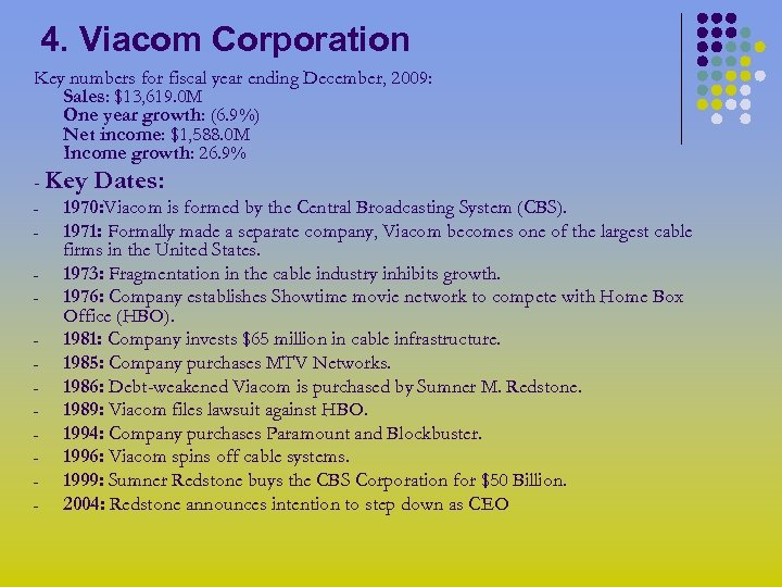 4. Viacom Corporation Key numbers for fiscal year ending December, 2009: Sales: $13, 619.