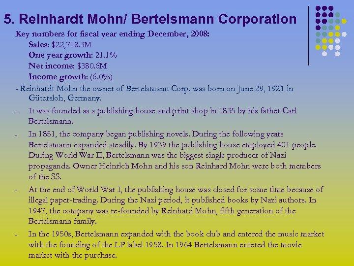 5. Reinhardt Mohn/ Bertelsmann Corporation Key numbers for fiscal year ending December, 2008: Sales: