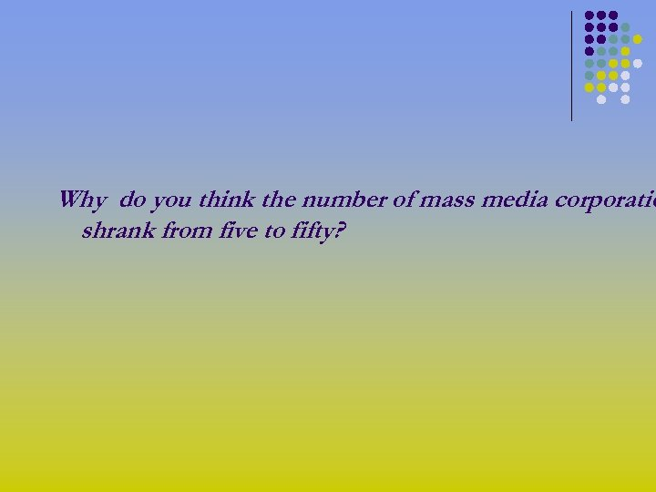 Why do you think the number of mass media corporatio shrank from five to