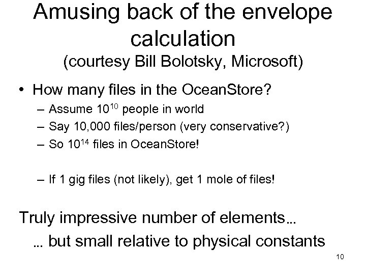 Amusing back of the envelope calculation (courtesy Bill Bolotsky, Microsoft) • How many files