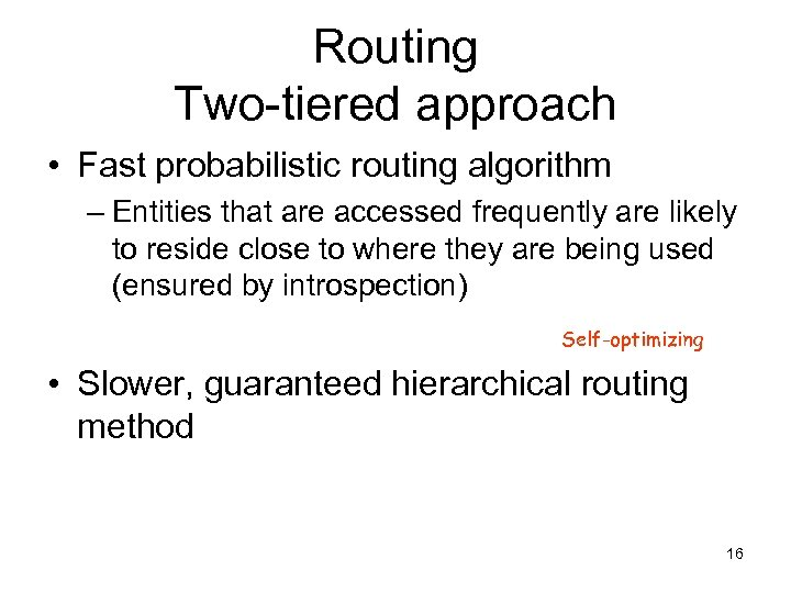Routing Two-tiered approach • Fast probabilistic routing algorithm – Entities that are accessed frequently
