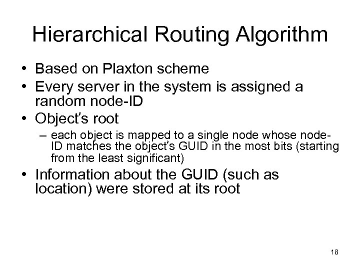 Hierarchical Routing Algorithm • Based on Plaxton scheme • Every server in the system