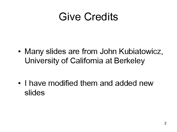 Give Credits • Many slides are from John Kubiatowicz, University of California at Berkeley
