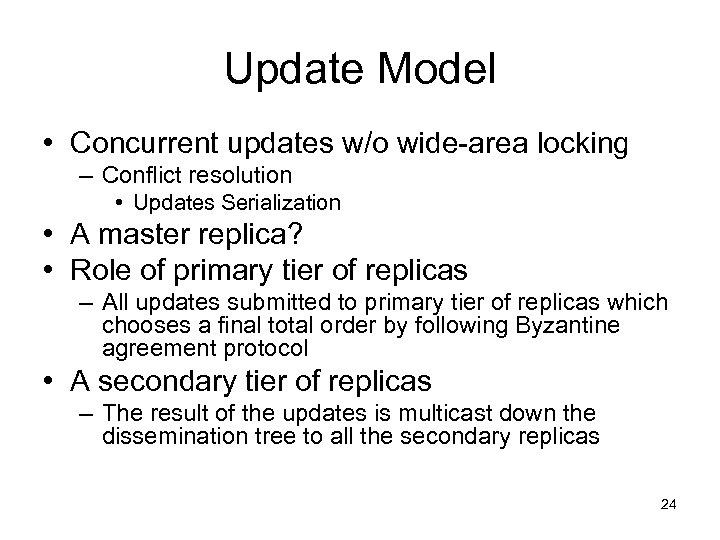 Update Model • Concurrent updates w/o wide-area locking – Conflict resolution • Updates Serialization