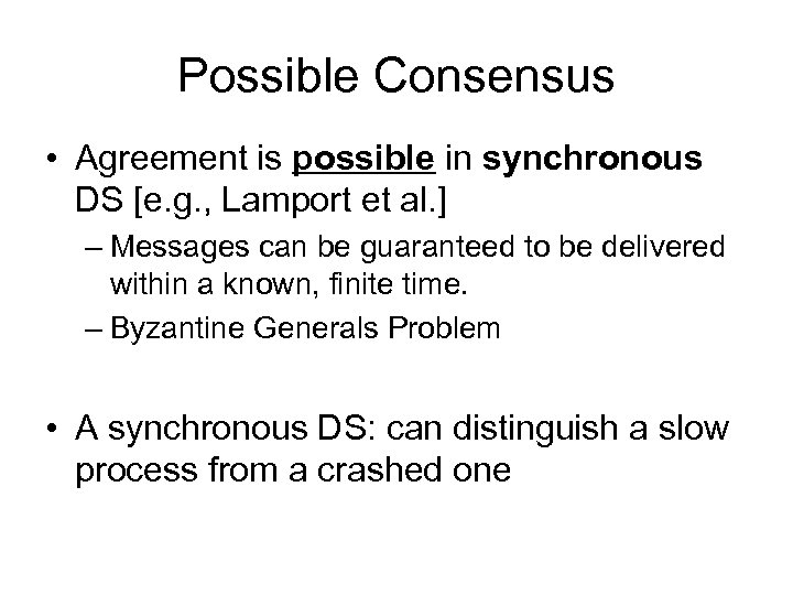 Possible Consensus • Agreement is possible in synchronous DS [e. g. , Lamport et