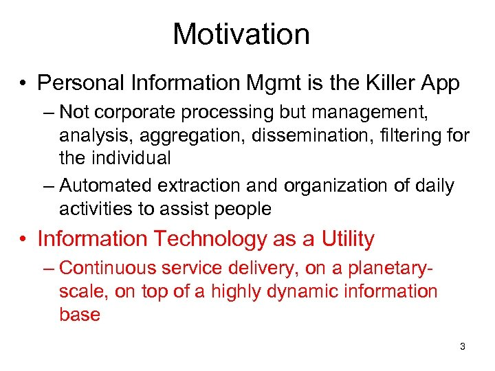 Motivation • Personal Information Mgmt is the Killer App – Not corporate processing but